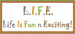 LIFE-Life Is Fun n Exciting